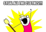 steal all the clothes!!!