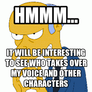 Hmmm... It will be interesting to see who takes over my voice and other characters