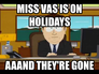 Miss Vas is on holidays