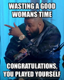 wasting a good womans time