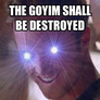 the goyim shall be destroyed