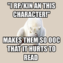 """""""I rp/kin an this character!"""""""