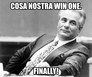 Cosa nostra win one.